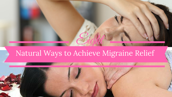 8 Natural Ways to Achieve Migraine Relief