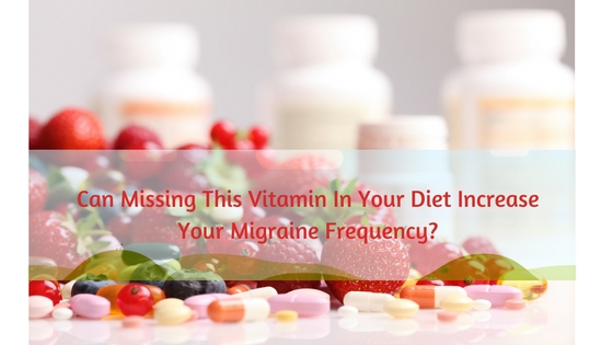 Can Missing This Vitamin In Your Diet Increase Your Migraine Frequency?