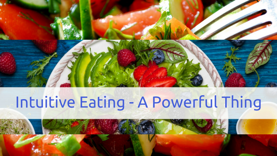The Practice of Intuitive Eating…..It's A Powerful Tool