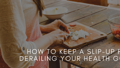 How to Keep a Slip-Up from Derailing Your Health Goals