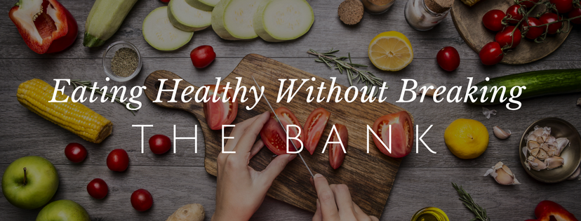 6 Tips for Buying Healthy Foods Without Breaking the Bank